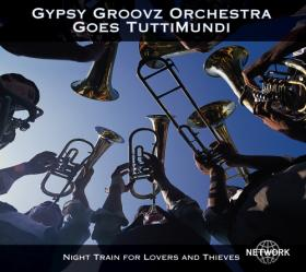 Gypsy Groovz Orchestra goes TuttuMundi – Night Train for Lovers and Thieves